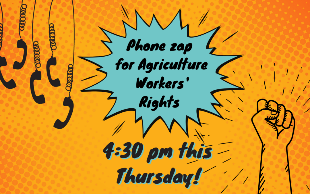 Zoom phone bank for Agriculture Workers' Rights!