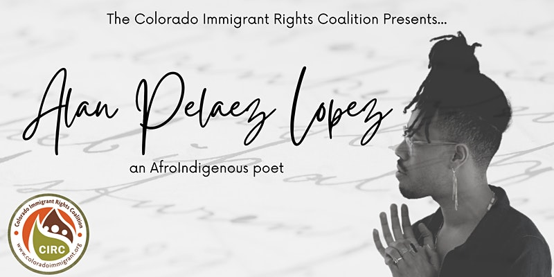 """Photo of Alan Pelaez Lopez with background of cursive writing, words: """"The Colorado Immigrant Rights Coalition Presents: Alan Pelaez Lopez"""